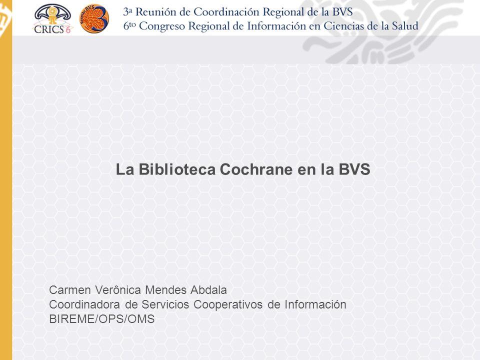 Carmen Verônica Mendes Abdala Coordinadora de Servicios Cooperativos de Información BIREME/OPS/OMS La Biblioteca Cochrane en la BVS