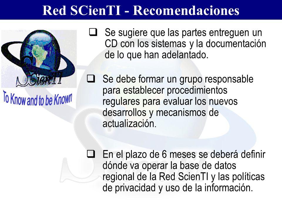 Red SCienTI - Recomendaciones Se sugiere que las partes entreguen un CD con los sistemas y la documentación de lo que han adelantado. Se debe formar u