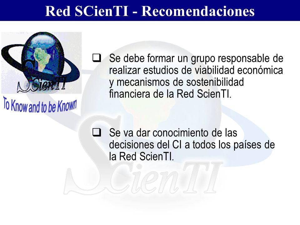 Red SCienTI - Recomendaciones Se debe formar un grupo responsable de realizar estudios de viabilidad económica y mecanismos de sostenibilidad financiera de la Red ScienTI.
