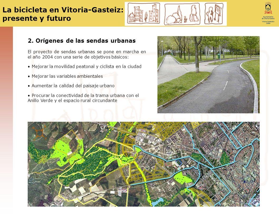 La bicicleta en Vitoria-Gasteiz: presente y futuro 2. Orígenes de las sendas urbanas El proyecto de sendas urbanas se pone en marcha en el año 2004 co