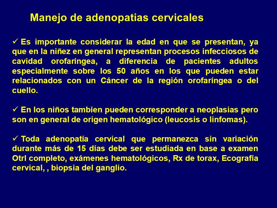 Manejo de adenopatias cervicales Es importante considerar la edad en que se presentan, ya que en la niñez en general representan procesos infecciosos