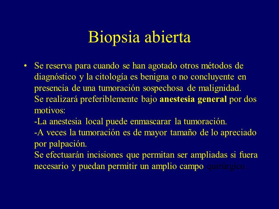 Biopsia abierta Se reserva para cuando se han agotado otros métodos de diagnóstico y la citología es benigna o no concluyente en presencia de una tumo