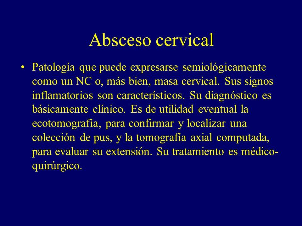 Absceso cervical Patología que puede expresarse semiológicamente como un NC o, más bien, masa cervical. Sus signos inflamatorios son característicos.