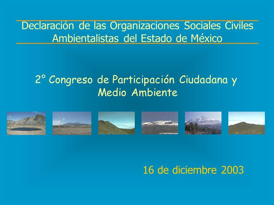 16 de diciembre 2003 Declaración de las Organizaciones Sociales Civiles Ambientalistas del Estado de México 2° Congreso de Participación Ciudadana y Medio Ambiente