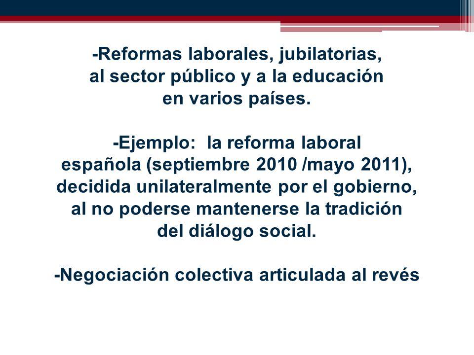 -Reformas laborales, jubilatorias, al sector público y a la educación en varios países.