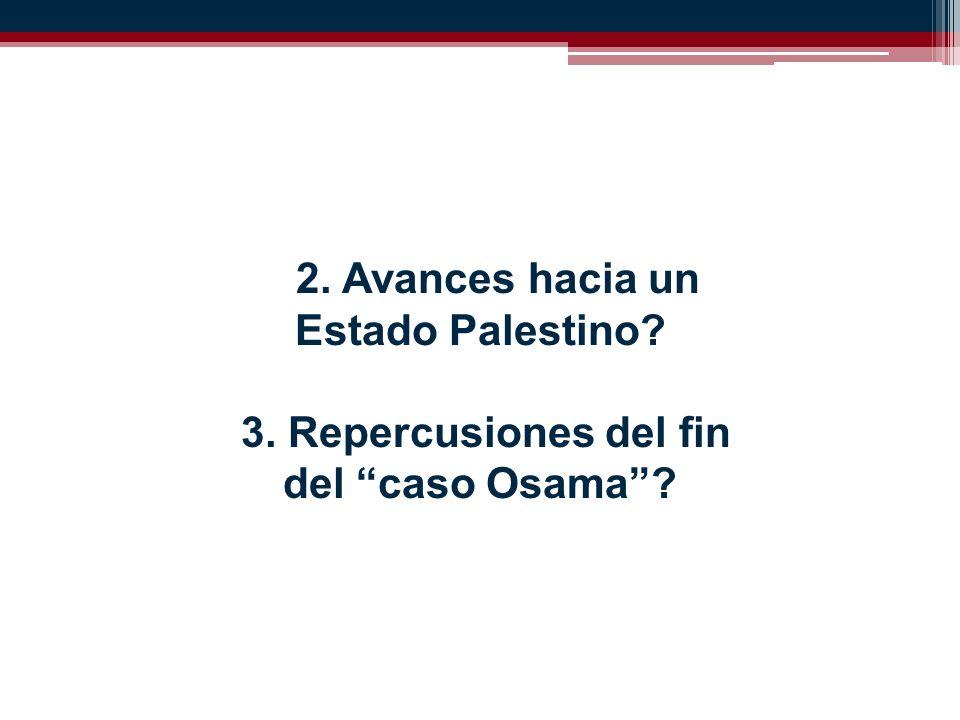 2. Avances hacia un Estado Palestino 3. Repercusiones del fin del caso Osama