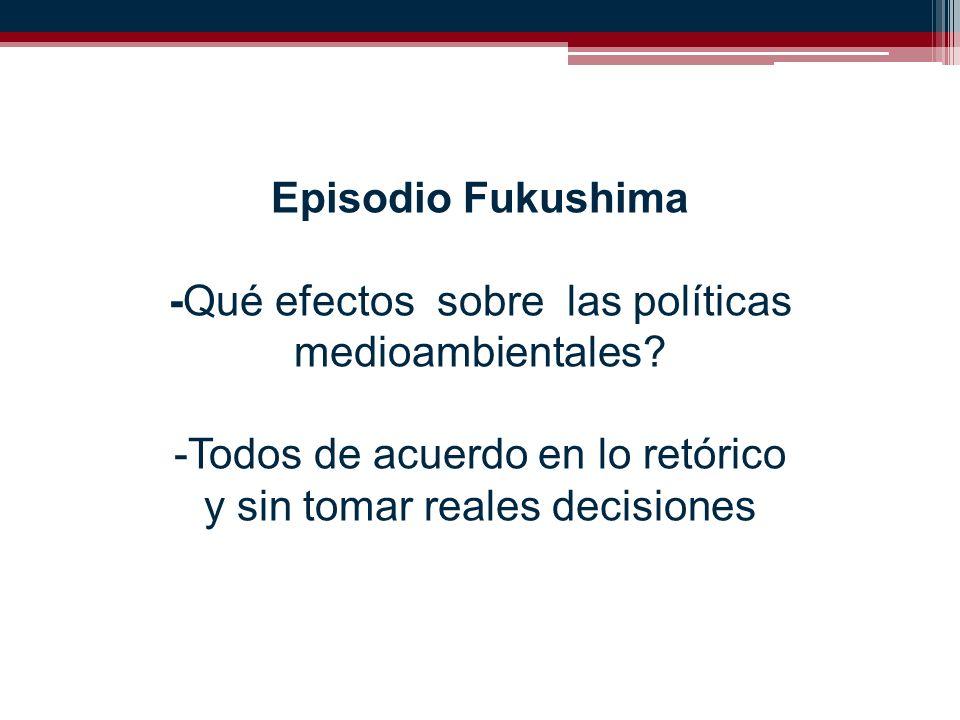 Episodio Fukushima -Qué efectos sobre las políticas medioambientales.