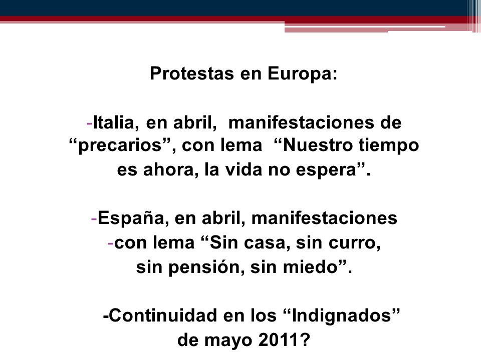 Protestas en Europa: - Italia, en abril, manifestaciones de precarios, con lema Nuestro tiempo es ahora, la vida no espera.