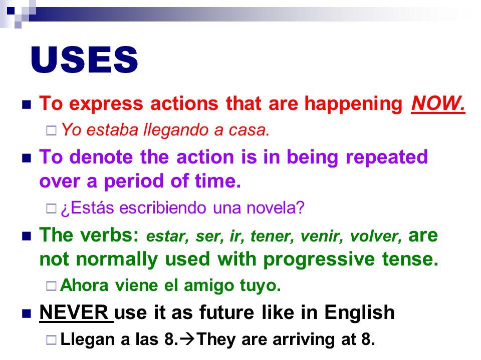 STRUCTURE + ESTAR* + Verb –ar ando (*in any tense) –er/ir iendo Examples: Mi madrastra está hablando en clase.