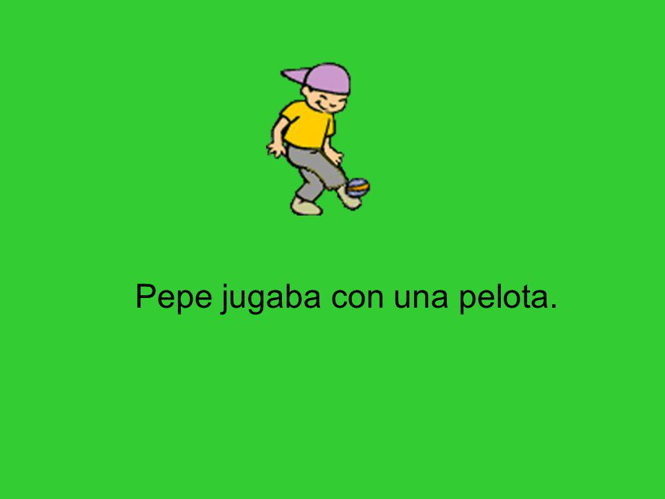 Pepe jugaba con una pelota.