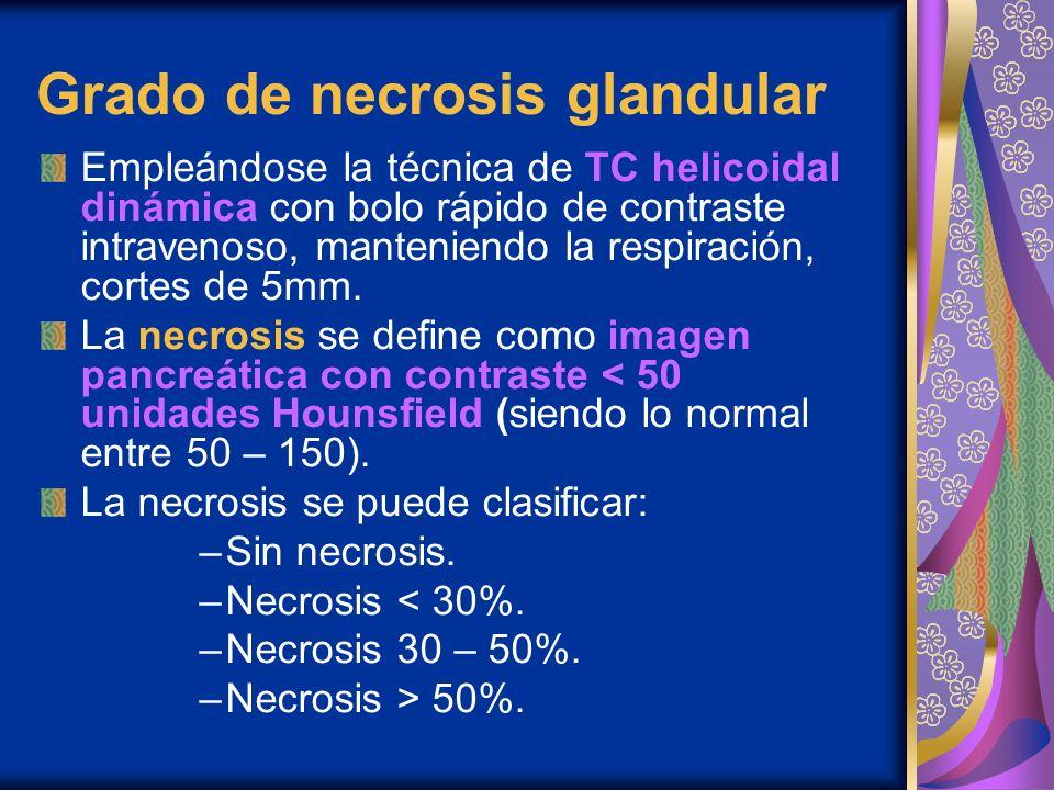 Grado de necrosis glandular Empleándose la técnica de TC helicoidal dinámica con bolo rápido de contraste intravenoso, manteniendo la respiración, cor