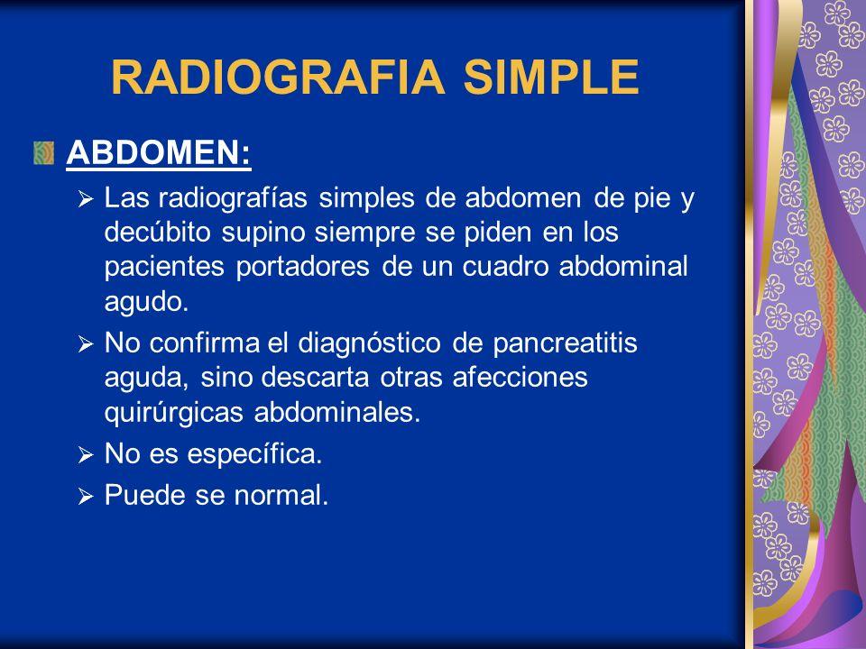 RADIOGRAFIA SIMPLE ABDOMEN: Las radiografías simples de abdomen de pie y decúbito supino siempre se piden en los pacientes portadores de un cuadro abd