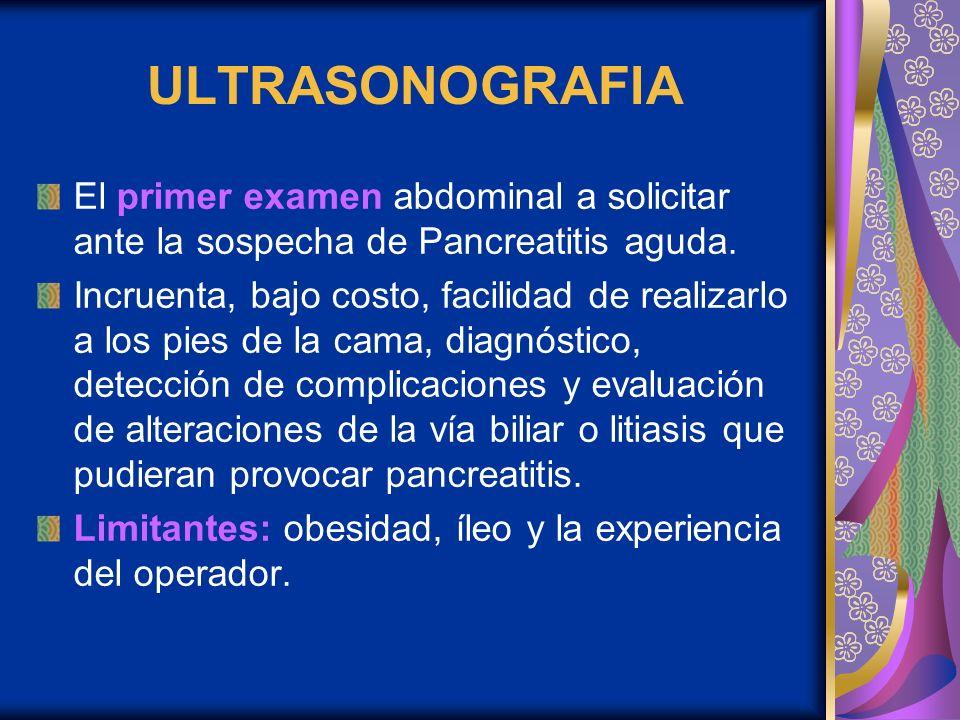 ULTRASONOGRAFIA El primer examen abdominal a solicitar ante la sospecha de Pancreatitis aguda. Incruenta, bajo costo, facilidad de realizarlo a los pi
