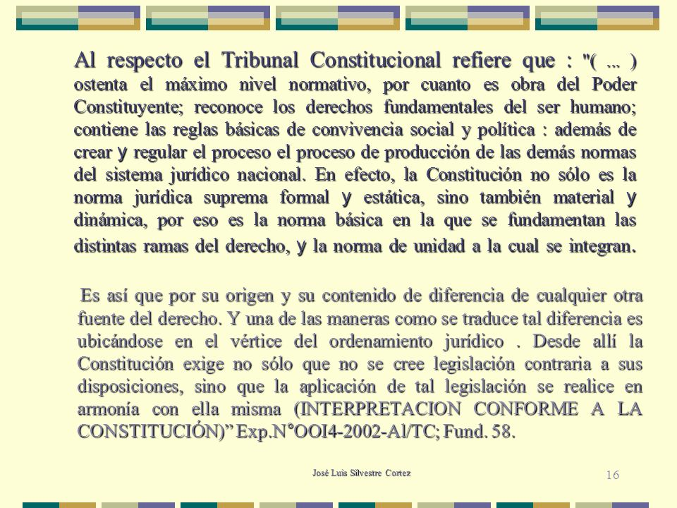 José Luis Silvestre Cortez Al respecto el Tribunal Constitucional refiere que : (...