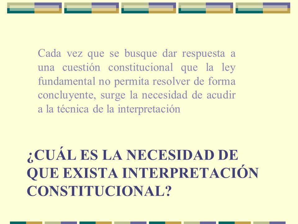¿CUÁL ES LA NECESIDAD DE QUE EXISTA INTERPRETACIÓN CONSTITUCIONAL.