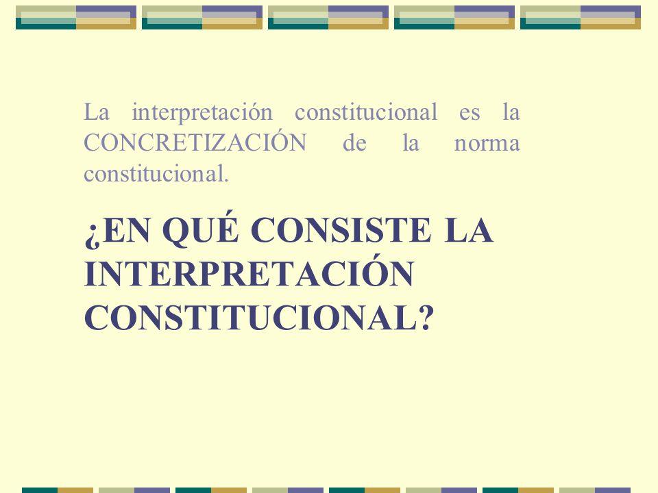 ¿EN QUÉ CONSISTE LA INTERPRETACIÓN CONSTITUCIONAL.