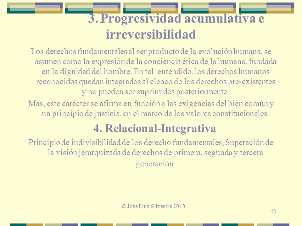 3. Progresividad acumulativa e irreversibilidad Los derechos fundamentales al ser producto de la evolución humana, se asumen como la expresión de la c