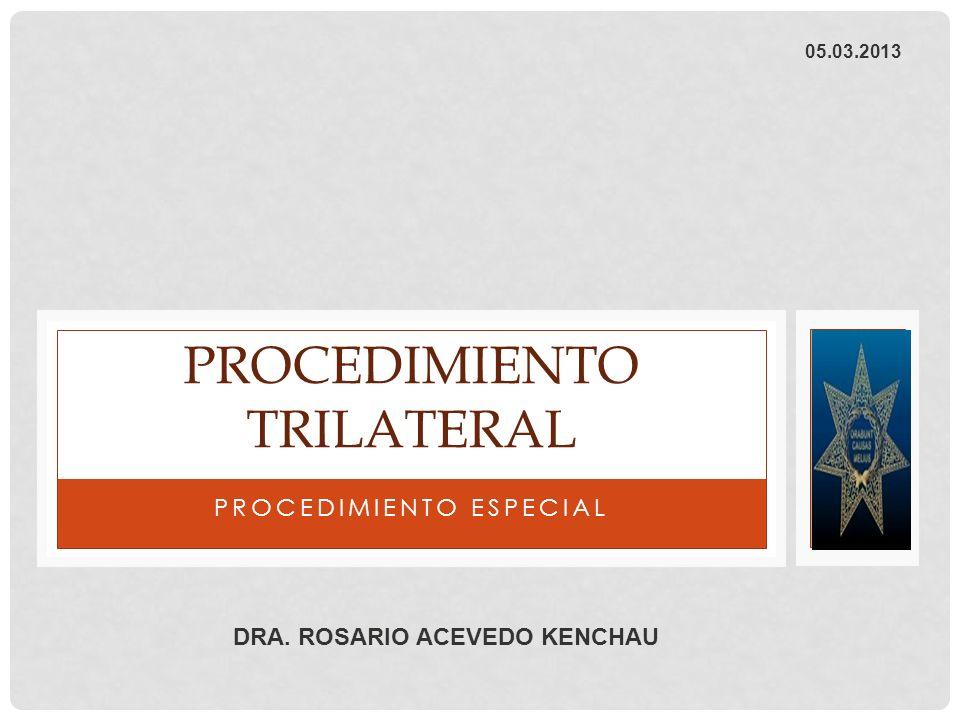 PROCEDIMIENTO ESPECIAL PROCEDIMIENTO TRILATERAL DRA. ROSARIO ACEVEDO KENCHAU 05.03.2013