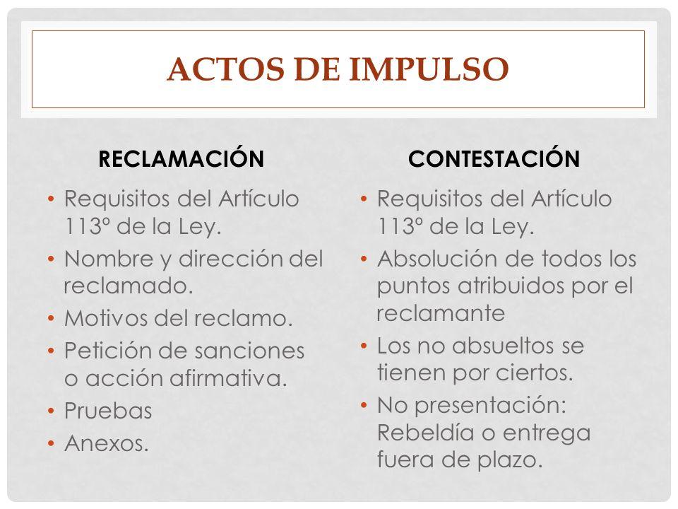 ACTOS DE IMPULSO RECLAMACIÓN Requisitos del Artículo 113º de la Ley. Nombre y dirección del reclamado. Motivos del reclamo. Petición de sanciones o ac