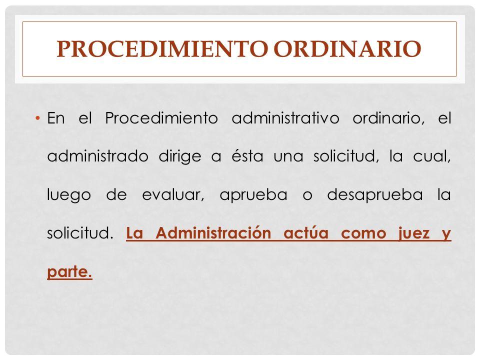 PROCEDIMIENTO ORDINARIO En el Procedimiento administrativo ordinario, el administrado dirige a ésta una solicitud, la cual, luego de evaluar, aprueba