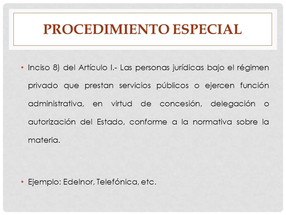 PROCEDIMIENTO ESPECIAL Inciso 8) del Artículo I.- Las personas jurídicas bajo el régimen privado que prestan servicios públicos o ejercen función admi