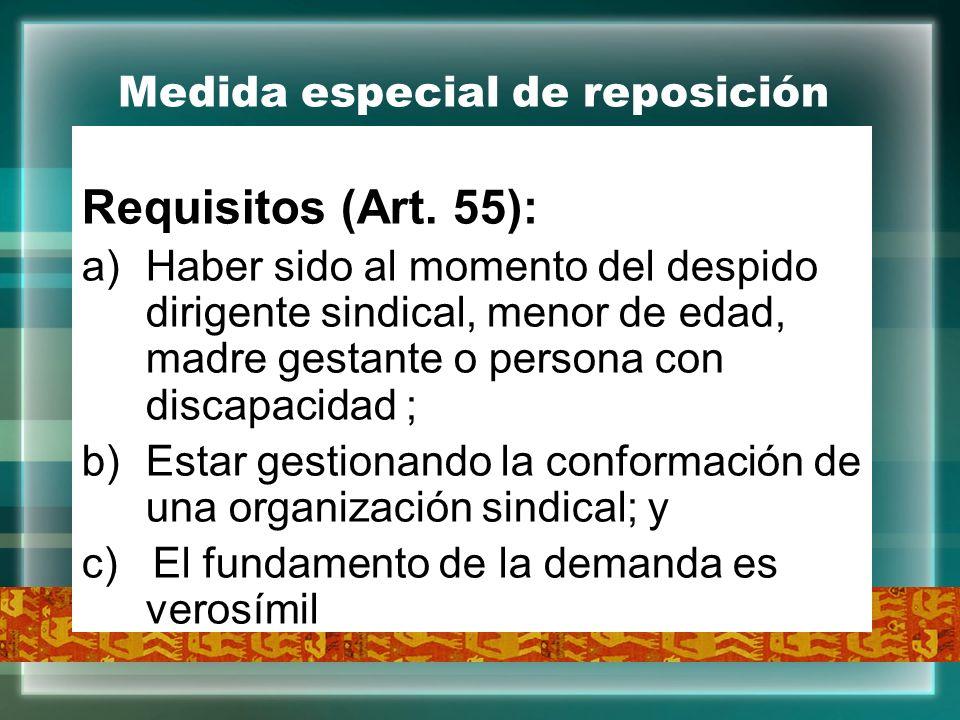 Medida especial de reposición Requisitos (Art. 55): a)Haber sido al momento del despido dirigente sindical, menor de edad, madre gestante o persona co
