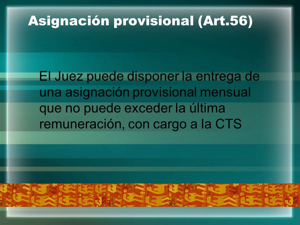 Asignación provisional (Art.56) El Juez puede disponer la entrega de una asignación provisional mensual que no puede exceder la última remuneración, c