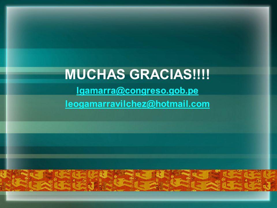 MUCHAS GRACIAS!!!! lgamarra@congreso.gob.pe leogamarravilchez@hotmail.com