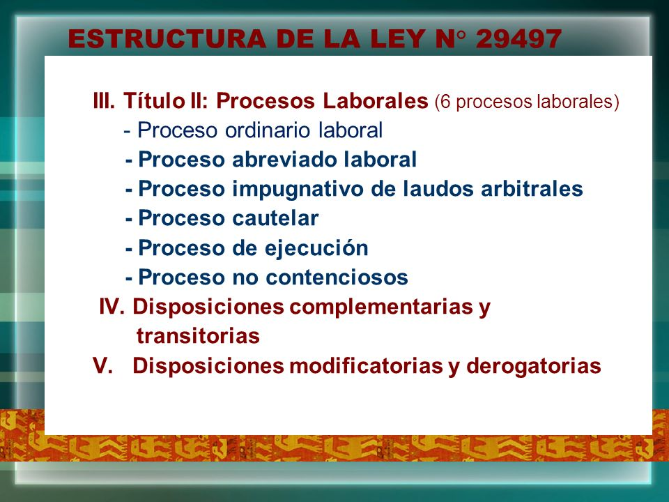 ESTRUCTURA DE LA LEY N° 29497 III. Título II: Procesos Laborales (6 procesos laborales) - Proceso ordinario laboral - Proceso abreviado laboral - Proc