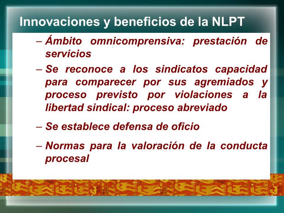 Innovaciones y beneficios de la NLPT –Ámbito omnicomprensiva: prestación de servicios –Se reconoce a los sindicatos capacidad para comparecer por sus
