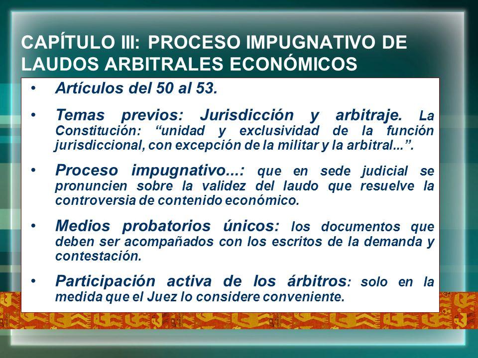 CAPÍTULO III: PROCESO IMPUGNATIVO DE LAUDOS ARBITRALES ECONÓMICOS Artículos del 50 al 53. Temas previos: Jurisdicción y arbitraje. La Constitución: un