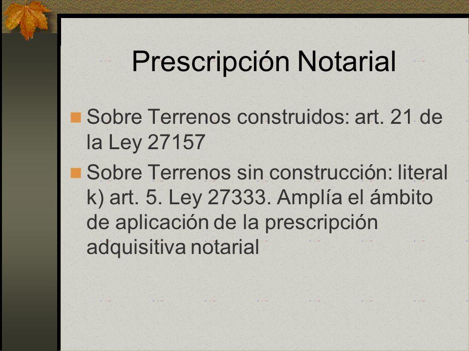 Prescripción Notarial Se tramita exclusivamente ante el Notario de la provincia en que se ubica el inmueble Es considerado un asunto no contencioso De