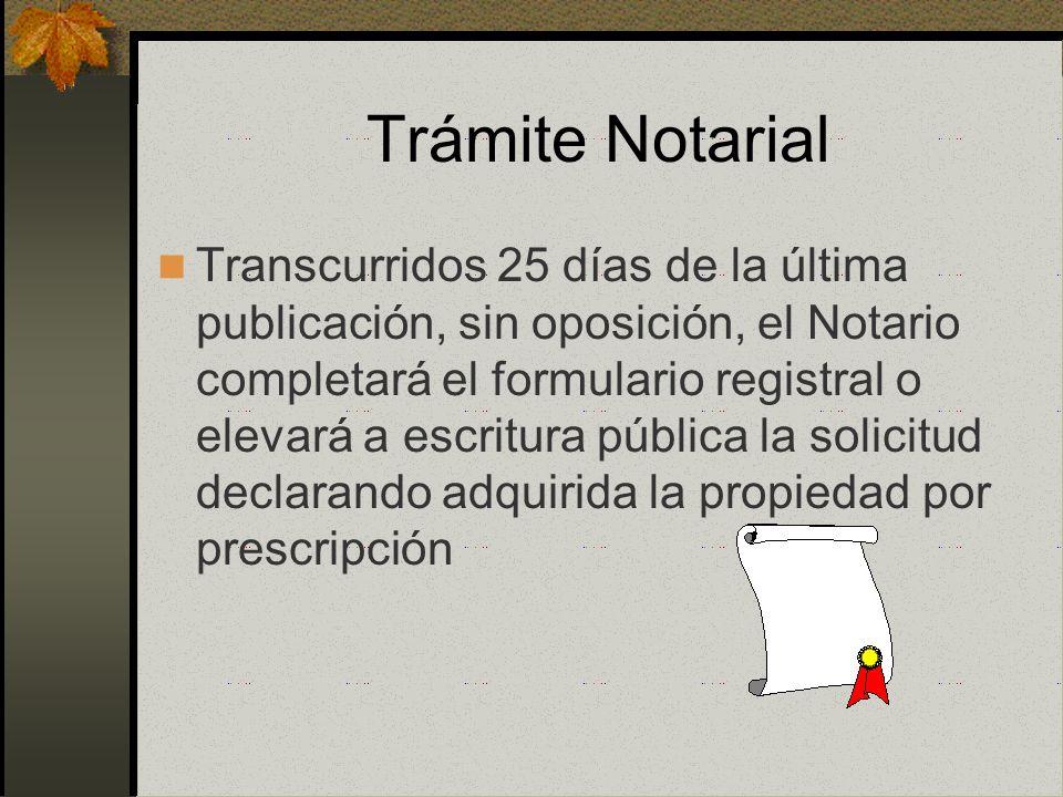 Trámite Notarial Solicitará la anotación preventiva RRPP Notificar a los interesados y colindantes y poner carteles en el inmueble Acta de presencia: