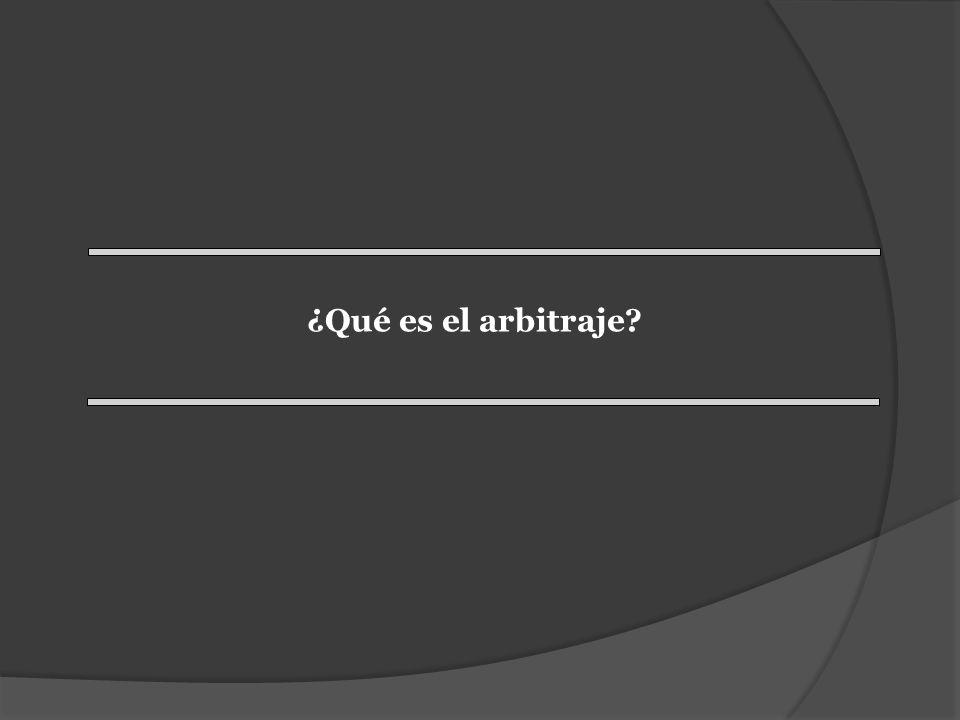 ¿Qué es el arbitraje?