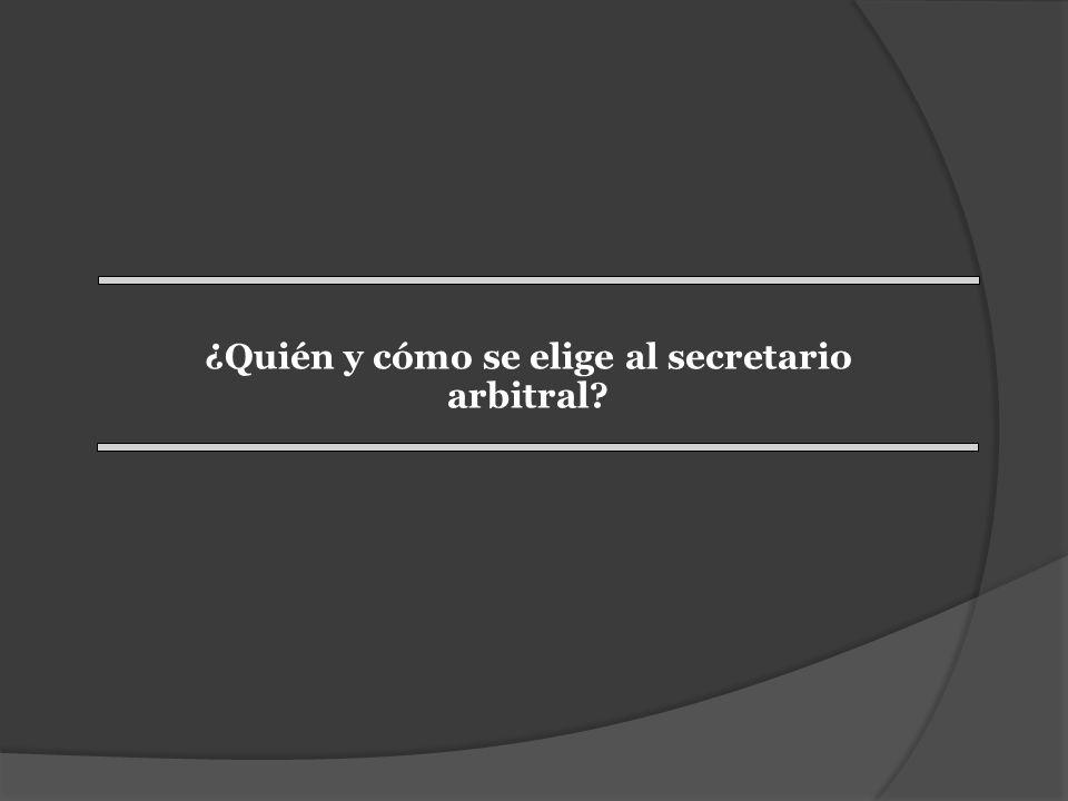 ¿Quién y cómo se elige al secretario arbitral?