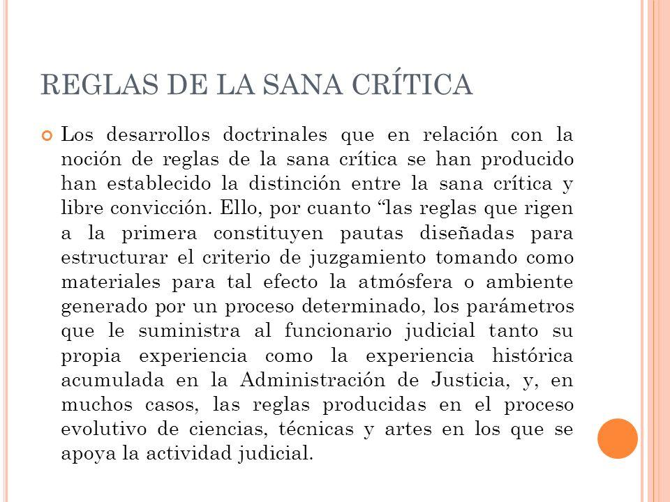 REGLAS DE LA SANA CRÍTICA Los desarrollos doctrinales que en relación con la noción de reglas de la sana crítica se han producido han establecido la d