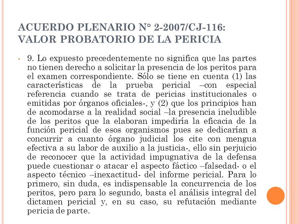 ACUERDO PLENARIO N° 2-2007/CJ-116: VALOR PROBATORIO DE LA PERICIA 9. Lo expuesto precedentemente no significa que las partes no tienen derecho a solic