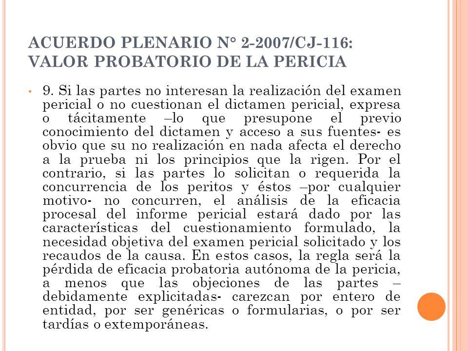 ACUERDO PLENARIO N° 2-2007/CJ-116: VALOR PROBATORIO DE LA PERICIA 9. Si las partes no interesan la realización del examen pericial o no cuestionan el