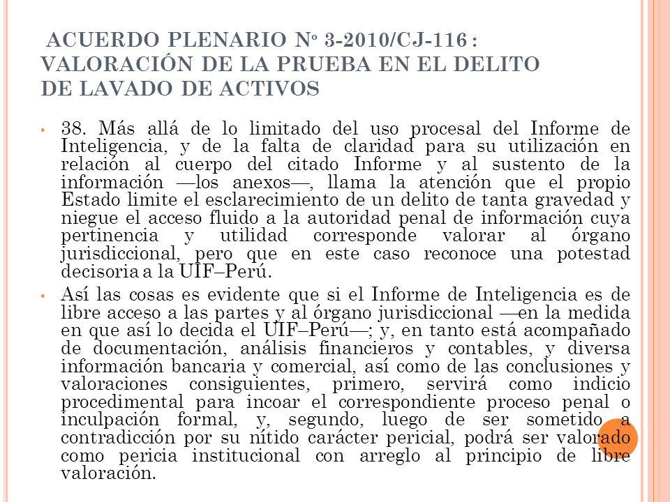 ACUERDO PLENARIO N º 3-2010/CJ-116 : VALORACIÓN DE LA PRUEBA EN EL DELITO DE LAVADO DE ACTIVOS 38. Más allá de lo limitado del uso procesal del Inform