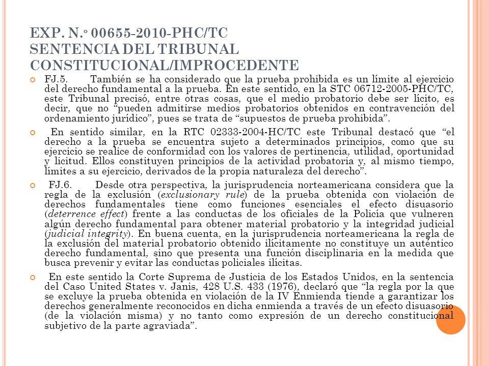 EXP. N. º 00655-2010-PHC/TC SENTENCIA DEL TRIBUNAL CONSTITUCIONAL/IMPROCEDENTE FJ.5. También se ha considerado que la prueba prohibida es un límite al