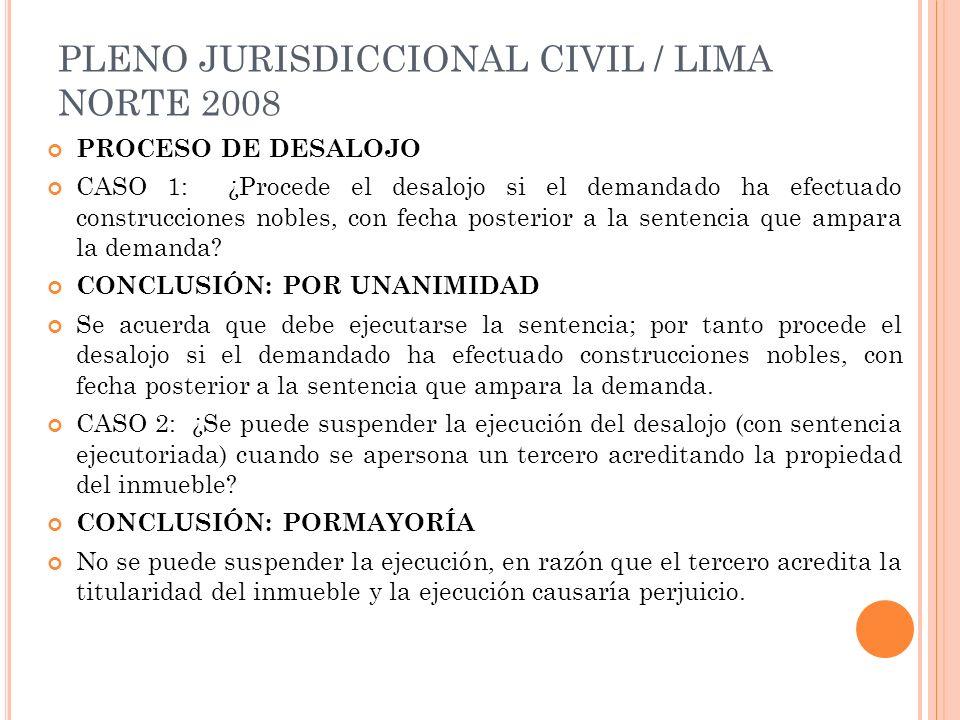 PLENO JURISDICCIONAL CIVIL / LIMA NORTE 2008 PROCESO DE DESALOJO CASO 1: ¿Procede el desalojo si el demandado ha efectuado construcciones nobles, con