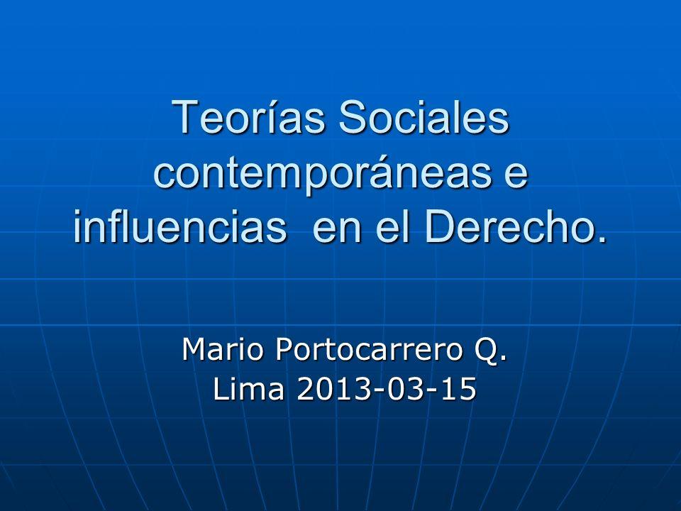 Teorías Sociales contemporáneas e influencias en el Derecho. Mario Portocarrero Q. Lima 2013-03-15