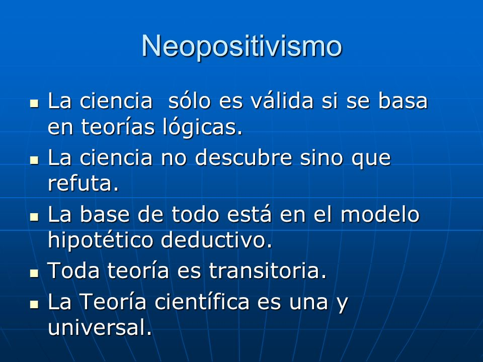 Neopositivismo La ciencia sólo es válida si se basa en teorías lógicas. La ciencia sólo es válida si se basa en teorías lógicas. La ciencia no descubr