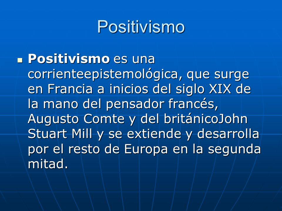 Positivismo Positivismo es una corrienteepistemológica, que surge en Francia a inicios del siglo XIX de la mano del pensador francés, Augusto Comte y