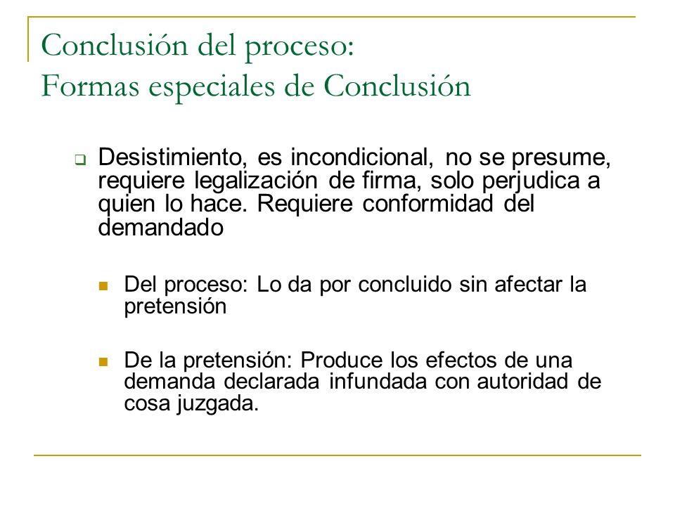 Conclusión del proceso: Formas especiales de Conclusión Desistimiento, es incondicional, no se presume, requiere legalización de firma, solo perjudica a quien lo hace.