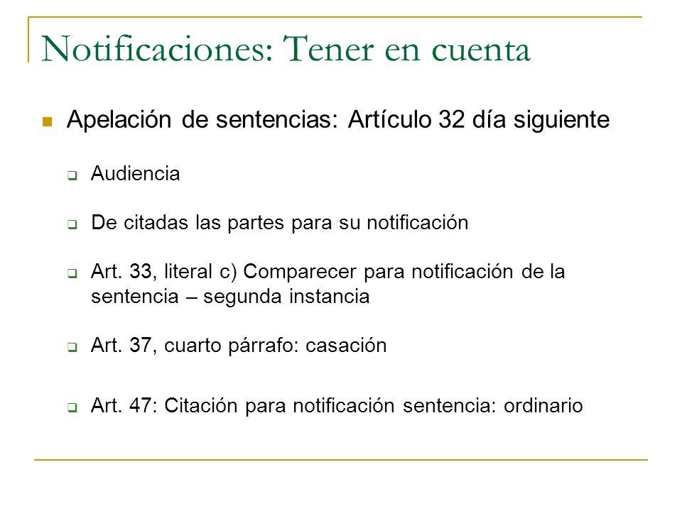 Notificaciones: Tener en cuenta Apelación de sentencias: Artículo 32 día siguiente Audiencia De citadas las partes para su notificación Art. 33, liter