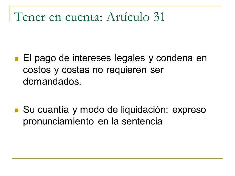 Tener en cuenta: Artículo 31 El pago de intereses legales y condena en costos y costas no requieren ser demandados. Su cuantía y modo de liquidación: