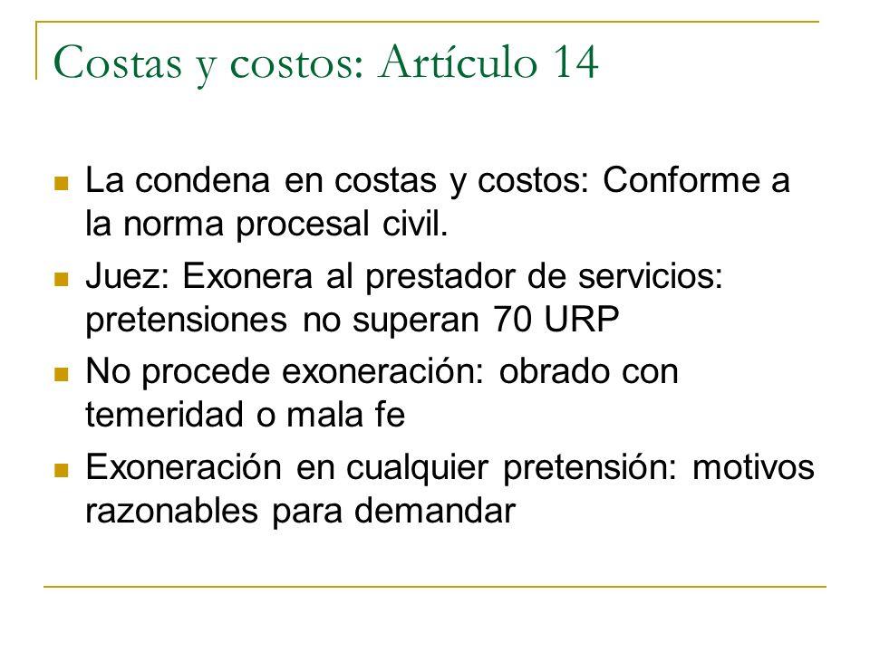 Costas y costos: Artículo 14 La condena en costas y costos: Conforme a la norma procesal civil. Juez: Exonera al prestador de servicios: pretensiones