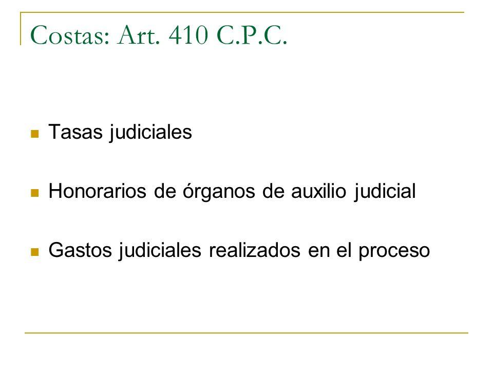 Costas: Art. 410 C.P.C. Tasas judiciales Honorarios de órganos de auxilio judicial Gastos judiciales realizados en el proceso