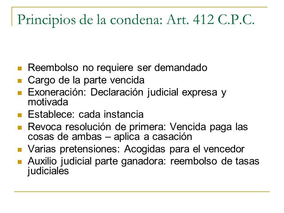 Principios de la condena: Art. 412 C.P.C. Reembolso no requiere ser demandado Cargo de la parte vencida Exoneración: Declaración judicial expresa y mo